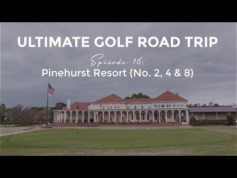 Ultimate Golf Road Trip - Episode 16: Pinehurst Resort No. 2, 4 & 8