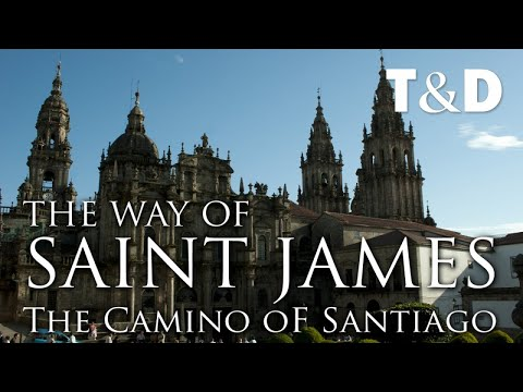 The Way Of Saint James – The Camino Of Santiago Video Guide – Travel & Discovery