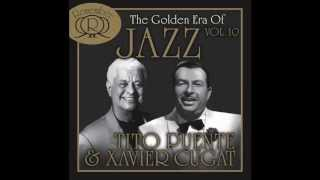 The Golden Era Of Jazz: Xavier Cugat & Tito Puente