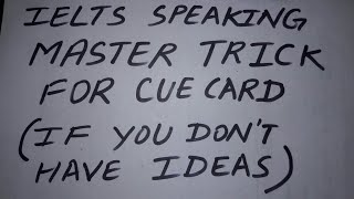 Ielts Speaking Master Trick For Cue Card | Trick For One Minute Preparation If You Don't Have Ideas|