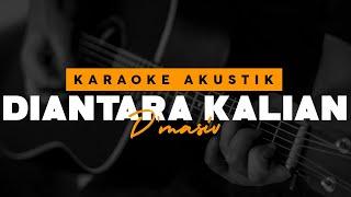 Diantara Kalian - D'masiv ( Karaoke Akustik )