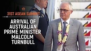 ASEAN 2017: Arrival of Australian Prime Minister Malcolm Turnbull
