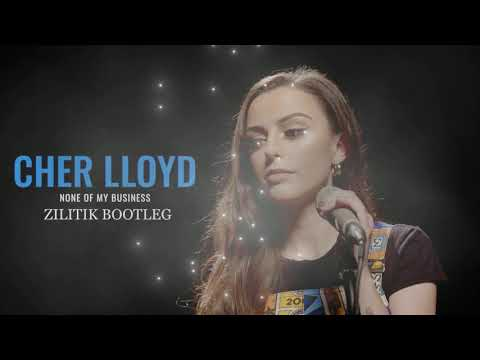 Cher Lloyd - None Of My Business ZILITIK BOOTLEG
