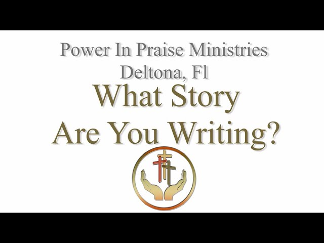 What Story Are You Writing?  | Power In Praise Deltona