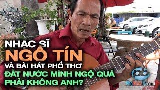 """Ns Ngô Tín và bài hát phổ thơ: """"Đất nước mình ngộ quá phải không anh?"""""""