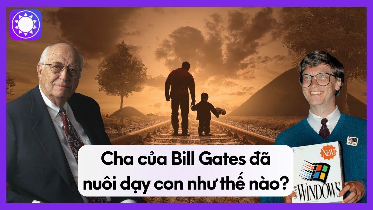 Cha Của Bill Gates Đã Nuôi Dạy Con Như Thế Nào?