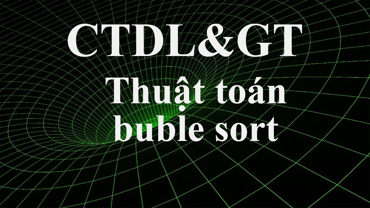 Thuật toán sắp xếp nổi bọt – Bubble Sort.
