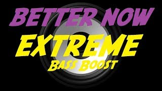 EXTREME BASS BOOST - BETTER NOW POST MALONE