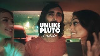 Unlike Pluto - Ladida (Official Music Video)
