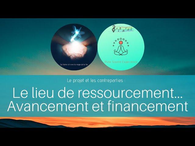 Le lieu de ressourcement - Avancement et financement