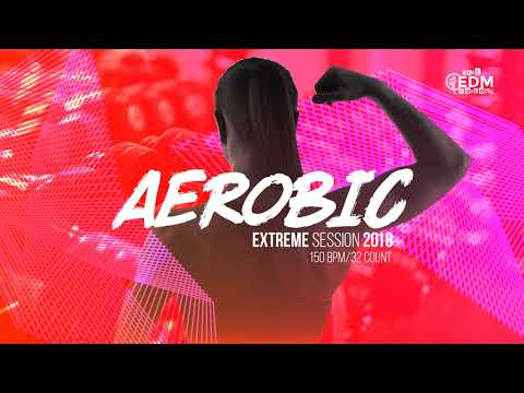Aerobic Extreme Session 2018 (150 bpm/32 count)
