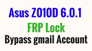 Asus Z010D FRP Lock 6.0.1 | Bypass Gmail Account | Easy Way