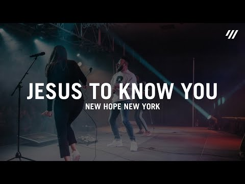 Jesus To Know You (LIVE) - New Hope New York