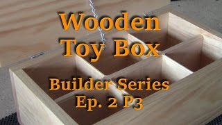Building A Wooden Toy Box - Builder's Series Ep. 2 P3