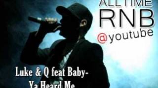 Luke & Q feat Baby -Ya Heard Me [RNBALLTIME @ Youtube]