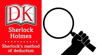 The Sherlock Holmes Book: Sherlock's Method of Deduction