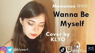 WANNA BE MYSELF - Mamamoo (마마무) - COVER by Klyo