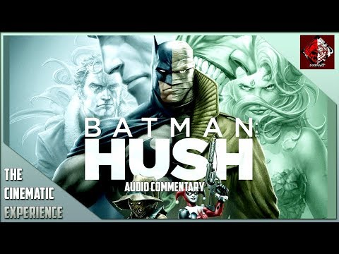 The Cinematic Experience - Batman: Hush Audio Commentary