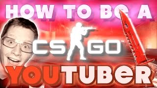 HOW TO BE A CSGO YOUTUBER