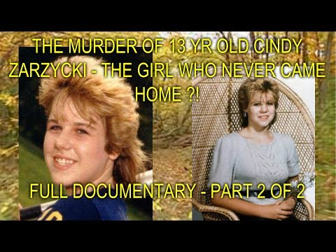 THE MURDER OF 13 YR OLD CINDY ZARZYCKI - THE GIRL WHO NEVER CAME HOME - FULL DOCUMENTARY - PT 2 OF 2