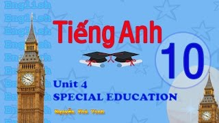 TIẾNG ANH LỚP 10 - UNIT 4 : SPECIAL EDUCATION | ENGLISH 10