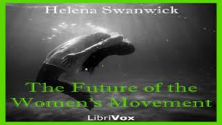 Future of the Women's Movement | Helena Swanwick | Social Science | Audiobook | English | 3/3
