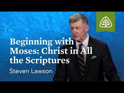 Steven Lawson: Beginning with Moses: Christ in All the Scrip