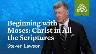Steven Lawson: Beginning with Moses: Christ in All the Scriptures