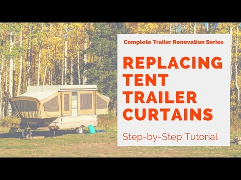 Tent Trailer Curtain Replacement - RV, Pop-Up, Tent Trailer Renovation
