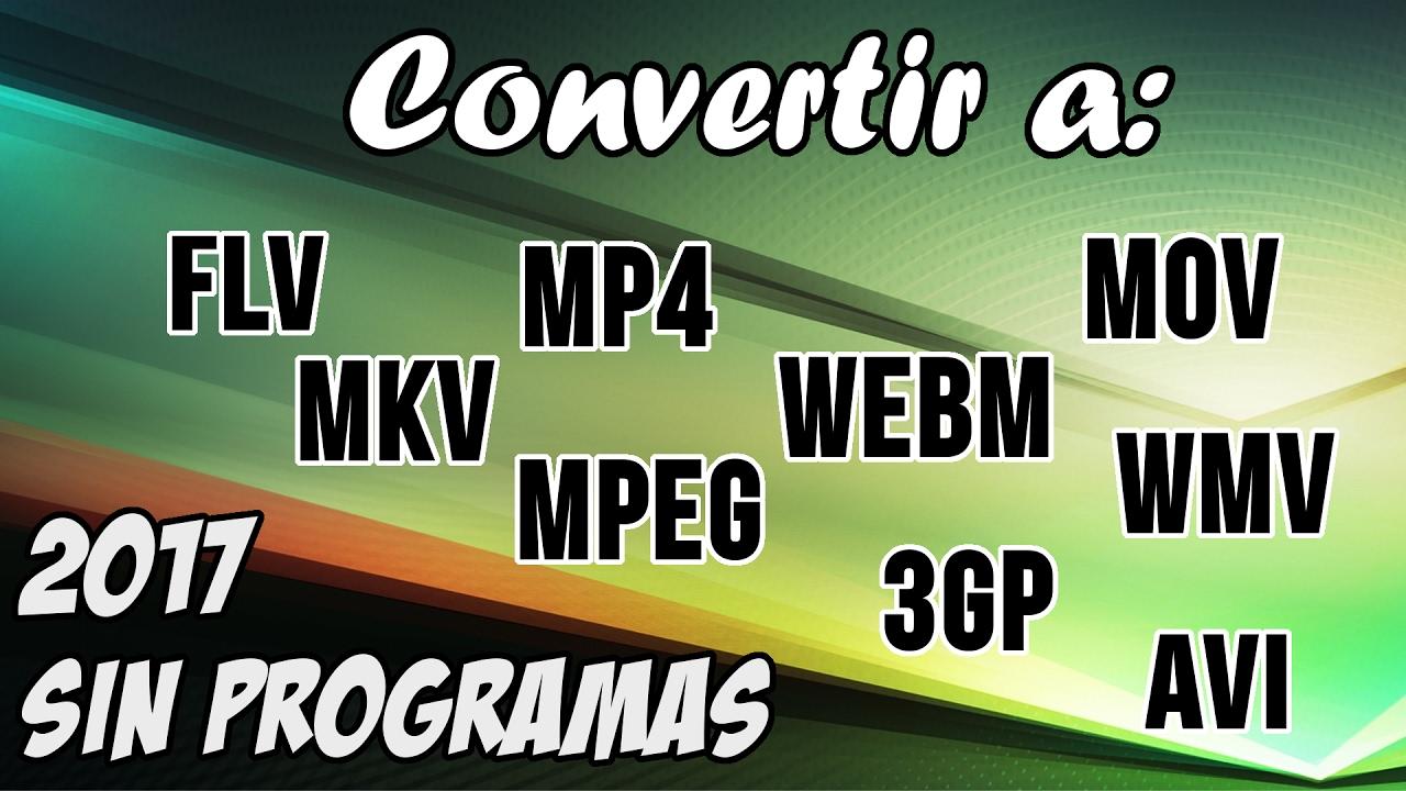 Download Convertir cualquier formato de video a: MP4,WMV,MKV,FLV,AVI,MOV,3G2,WEBM, etc. Sin programas | 2017