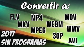 Convertir cualquier formato de video a: MP4,WMV,MKV,FLV,AVI,MOV,3G2,WEBM, etc. Sin programas | 2017