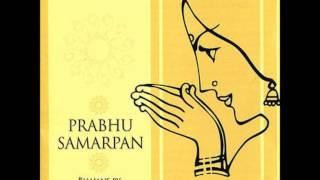 Prabhu More Avagun Chit Na Dharo - Prabhu Samarpan (Sanjeev Abhyankar)