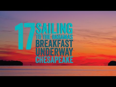 Escape 17 Sailing to the Bahamas Breakfast Underway Chesapeake
