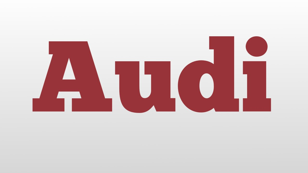 Audi Meaning And Pronunciation YouTube - Audi pronunciation