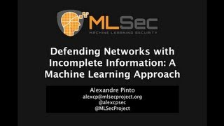 MLSec Project - Defending Networks with Incomplete Information: A Machine Learning Approach