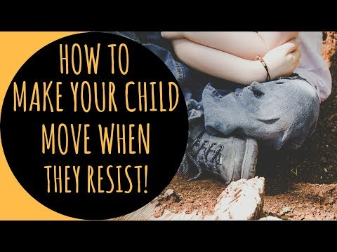 How to make your child move from one place to another when they resist!