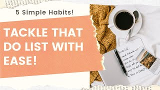 5 Simple Daily Habits to Tackle your To Do List with Ease