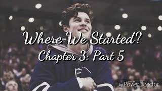 Where We Started? Chapter 3: Part 5 - Shawn Mendes Imagine