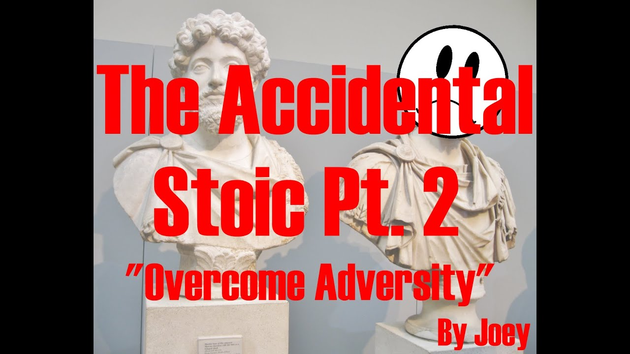 just ask joey ep the accidental stoic pt overcome just ask joey ep 56 the accidental stoic pt 2 overcome adversity essay