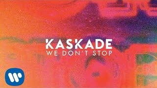 kaskade we dont stop official audio