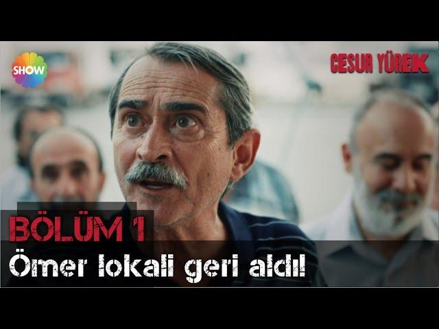 Cesur Yürek 1.Bölüm | Ömer, lokali geri ald?!