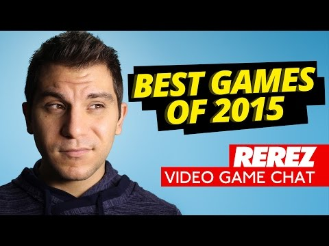Best Games of 2015 - Video Game Chat - Rerez Live