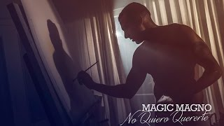 Magic Magno - No quiero quererte (Videoclip Oficial)