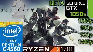 Destiny 2 BETA - GTX 1050 ti - G4560 and Ryzen 3 1200 - 1080p - 900p - 720p - 1440p