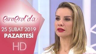 Esra Erol'da 25 Şubat 2019 | Pazartesi