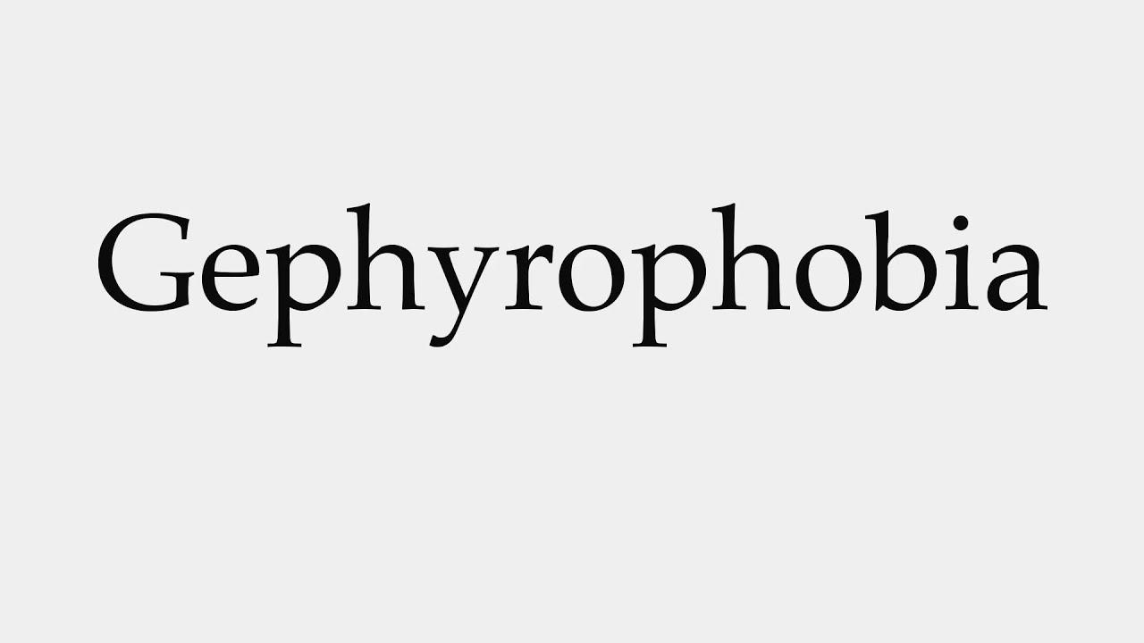 Gephyrophobia pronunciation