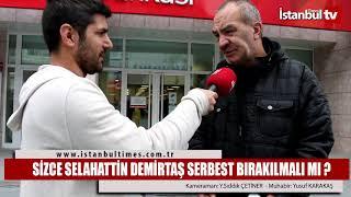 SİZCE SELAHATTİN DEMİRTAŞ SERBEST BIRAKILMALI MI ?  (İstanbul-Bakırköy)