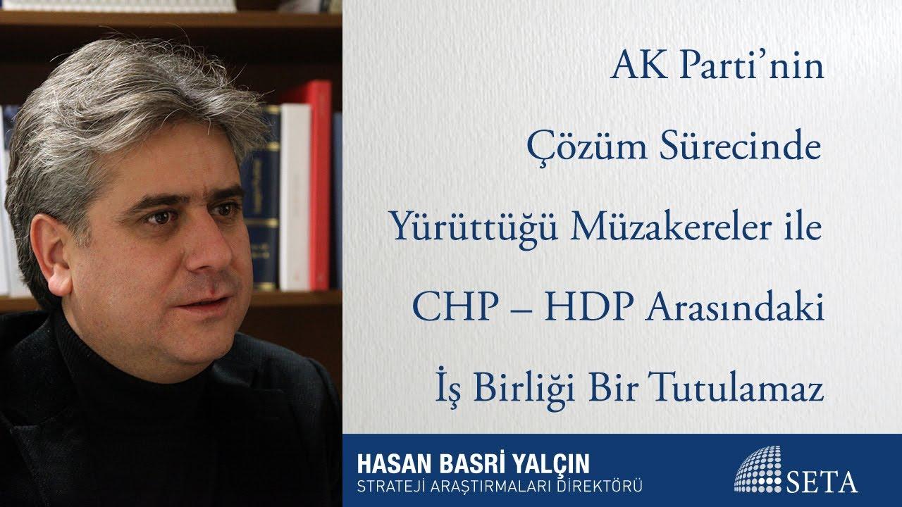 AK Parti'nin Çözüm Sürecinde Yürüttüğü Müzakereler ile CHP – HDP Arasındaki İş Birliği Bir Tutulamaz