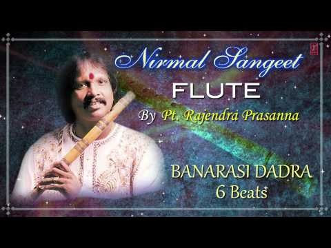 Banarsi Dadra-6 Beats Pt. Rajendra Prasanna | Full Video Song (HD) | Flute Instrumental