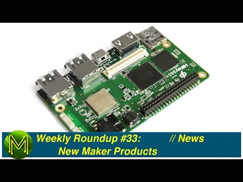 Weekly Roundup #33 - New Maker Products